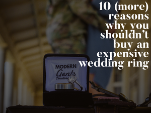 10 (More) Reasons Why You Shouldn't Buy an Expensive Wedding Ring