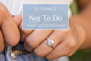 10 Things NOT to Do When You Get Engaged