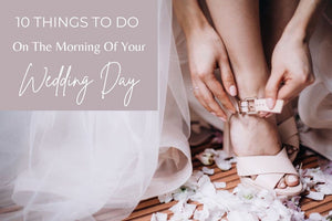 10 Things to Do On the Morning of Your Wedding Day