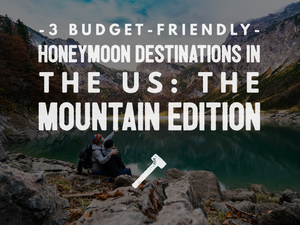3 Budget-Friendly Honeymoon Destinations in the US: The Mountain Edition