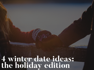 4 Winter Date Ideas: The Holiday Edition