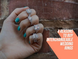 4 Reasons to Buy Interchangeable Wedding Rings