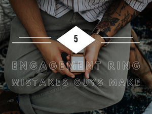 5 Engagement Ring Mistakes Guys Make