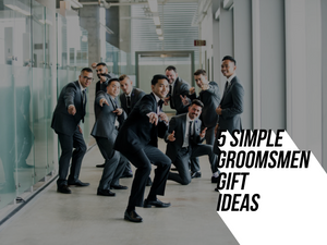 5 Simple Groomsmen Gift Ideas