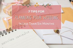 7 Tips for Planning Your Wedding in Less Than Six Months