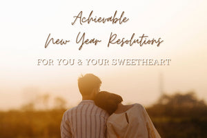 Achievable New Year Resolutions For You & Your Sweetheart