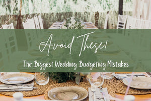 Avoid These! The Biggest Wedding Budgeting Mistakes