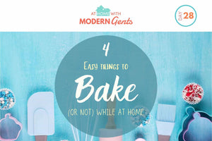 4 Easy Things to Bake (or not) While at Home