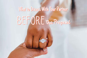 What to Discuss With Your Partner BEFORE the Proposal