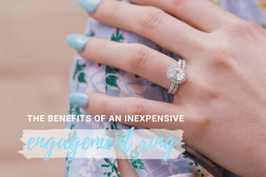 The Benefits of Buying an Inexpensive & Affordable Engagement Ring