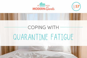 Coping With Quarantine Fatigue