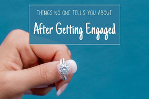 Things No One Tells You About After Getting Engaged