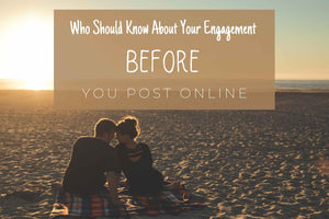Who Should Know About Your Engagement BEFORE You Post Online