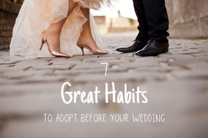 Seven Great Habits to Adopt Before Your Wedding