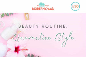 Beauty Routine: Quarantine Style