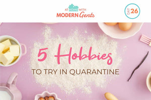 5 Hobbies To Try in Quarantine
