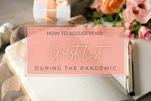 How to Adjust Your Guest List During the Pandemic