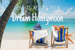 How to Afford Your Dream Honeymoon