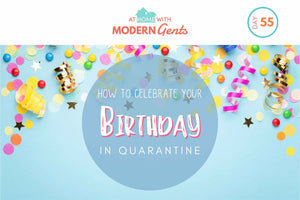 How to Celebrate Your Birthday in Quarantine