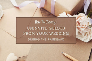 How to (Gently) Uninvite Guests From Your Wedding During The Pandemic