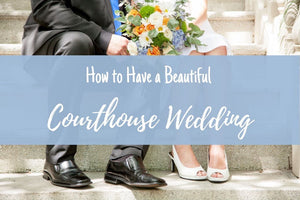 How to Have a Beautiful Courthouse Wedding