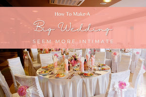 How to Make a Big Wedding Seem More Intimate