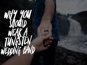 Why You Should Wear a Tungsten Wedding Band