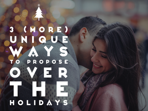3 (More) Unique Ways to Propose Over The Holidays