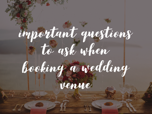 Important Questions to Ask When Booking a Wedding Venue