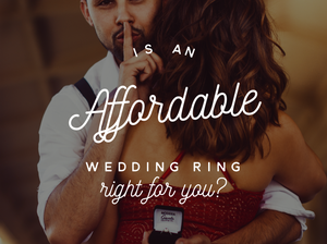 Is An Affordable Wedding Ring Right For You?