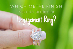 Which Metal Finish Should You Pick For Your Engagement Ring?