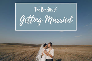 The Benefits of Getting Married