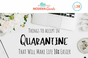 Things to Accept in Quarantine That Will Make Life 10x Easier