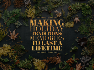 Making Holiday Traditions: Memories to Last a Lifetime
