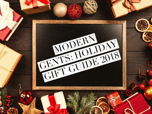 Modern Gents: Holiday Gift Guide 2018