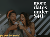 More Dates Under $40 -- Yes, save that money!