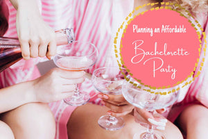 Planning an Affordable Bachelorette Party