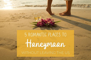 5 Romantic Places to Honeymoon Without Leaving The US