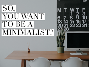 So, you want to be a minimalist?