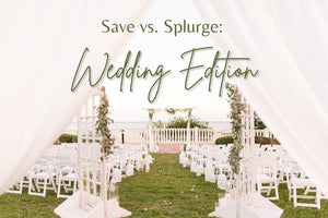 Save vs. Splurge: Wedding Edition