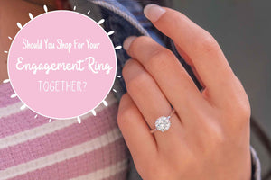 Should You Shop For Your Engagement Ring Together?