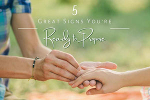 5 Great Signs You're Ready to Propose