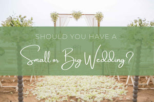 Should You Have a Small or Big Wedding?