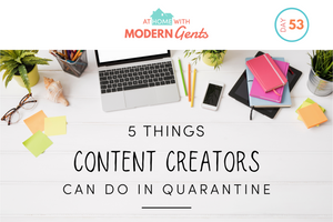 5 Things Content Creators Can Do in Quarantine