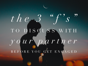 "The 3 ""F's"" to Discuss With Your Partner Before You Get Engaged"