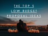 The Top 5 Low Budget Proposal Ideas