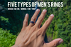 Which Men's Ring Works For You? 5 Different Metals and Why They Matter