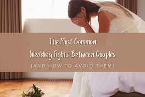 The Most Common Wedding Fights Between Couples (and How to Avoid Them)