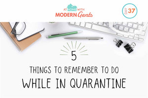 5 Things to Remember to Do While in Quarantine