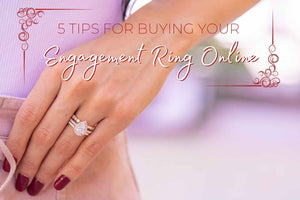 5 Tips For Buying Your Engagement Ring Online